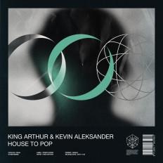 Cover King Arthur & Kevin Aleksander - House to Pop